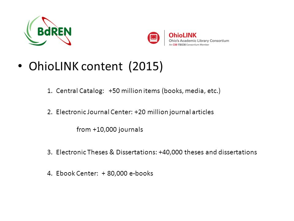 OhioLINK content (2015) 5.Research Databases: + 125 research databases 6.
