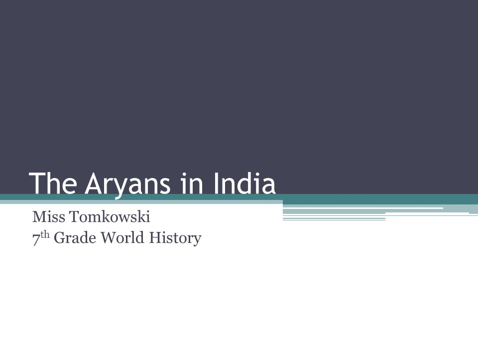 The Aryans in India Miss Tomkowski 7 th Grade World History