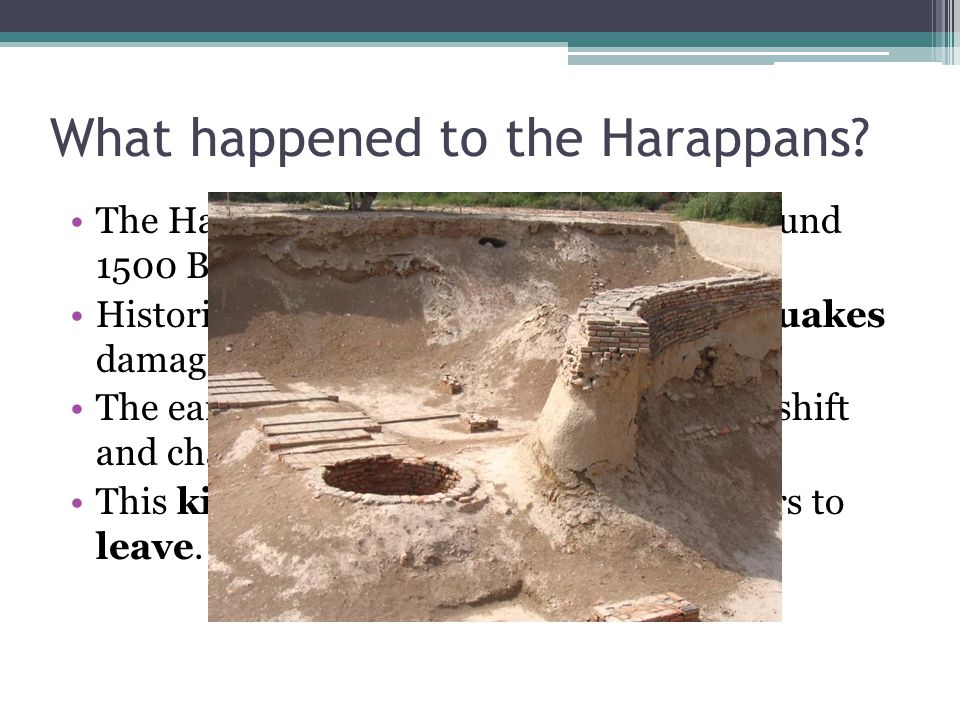 What happened to the Harappans. The Harappan civilization collapsed around 1500 B.C.