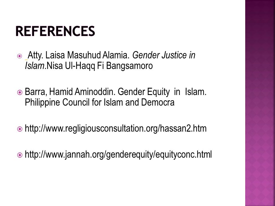 Atty. Laisa Masuhud Alamia. Gender Justice in Islam.Nisa Ul-Haqq Fi Bangsamoro  Barra, Hamid Aminoddin. Gender Equity in Islam. Philippine Council