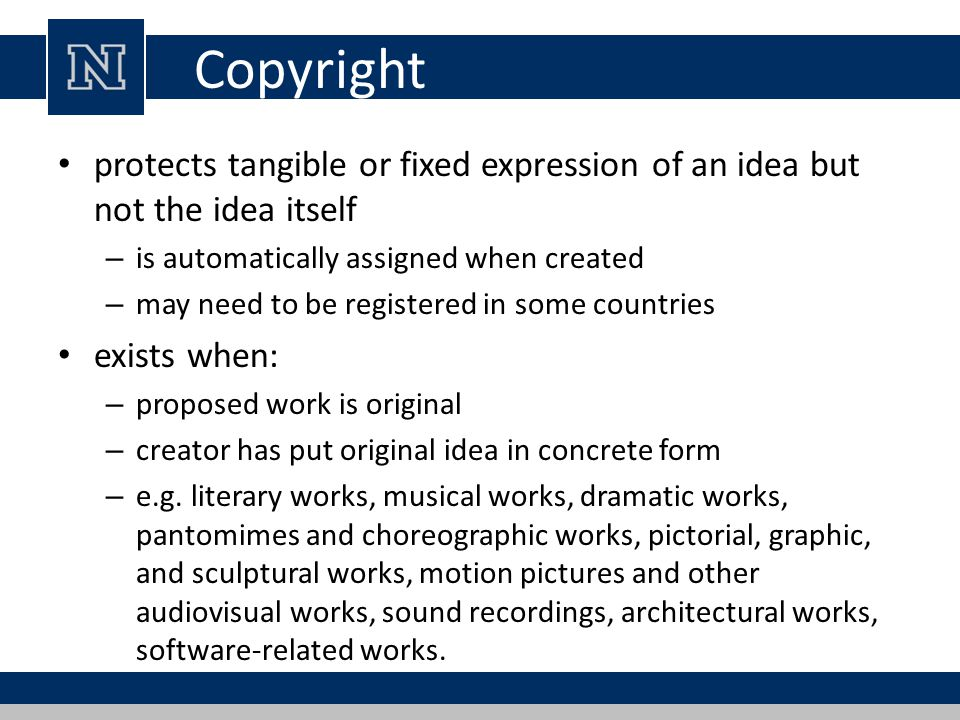 Copyright Rights Copyright owner has these exclusive rights, protected against infringement: – Reproduction right: lets the owner make copies of a work.