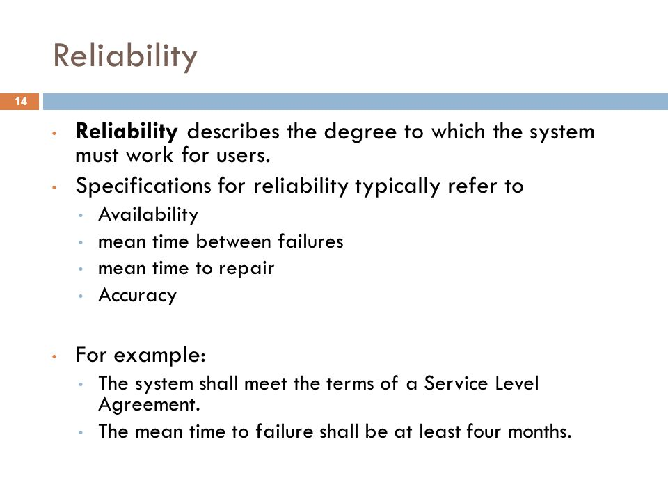 Reliability 14 Reliability describes the degree to which the system must work for users.