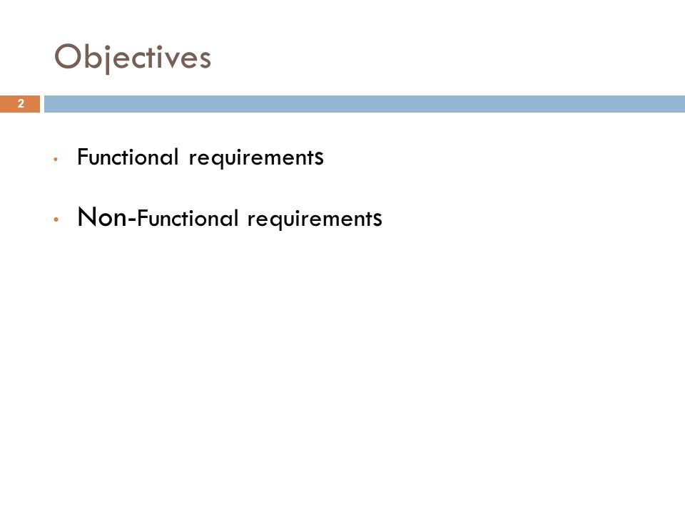 Objectives Functional requirement s Non- Functional requirement s 2