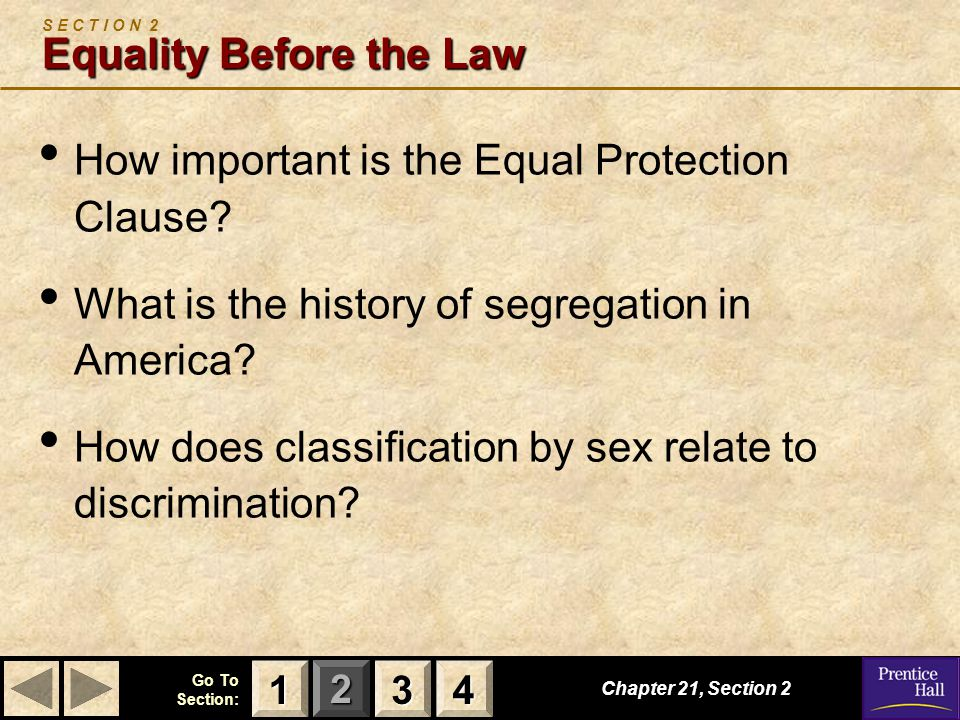 123 Go To Section: 4 Chapter 21, Section 2 3333 4444 1111 Equal Protection Clause Reasonable Classification The government may reasonably classify, or draw distinctions, between groups of individuals.