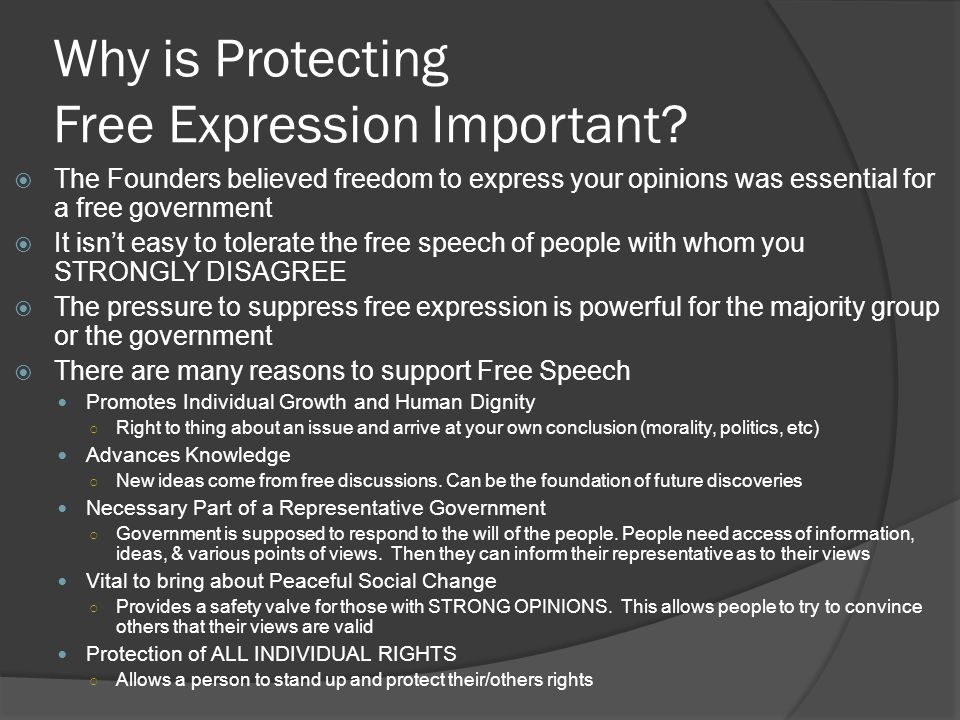 Why is Protecting Free Expression Important?  The Founders believed freedom to express your opinions was essential for a free government  It isn't e