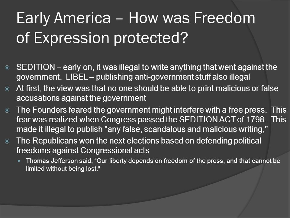 Early America – How was Freedom of Expression protected?  SEDITION – early on, it was illegal to write anything that went against the government. LIB