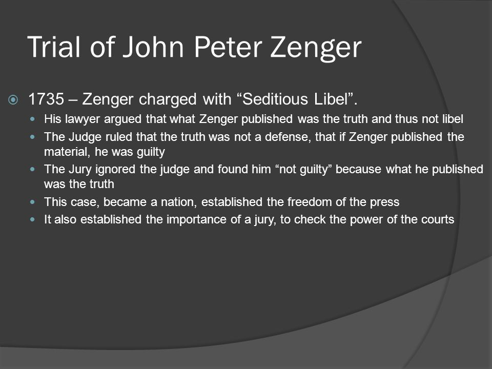 Trial of John Peter Zenger  1735 – Zenger charged with Seditious Libel .
