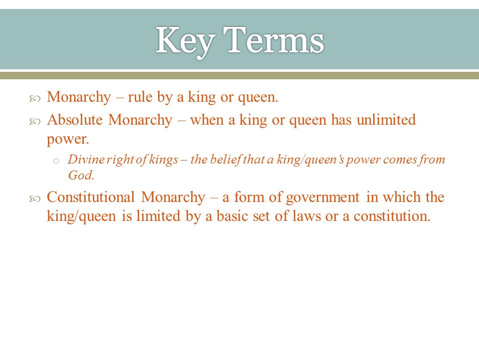  Monarchy – rule by a king or queen.