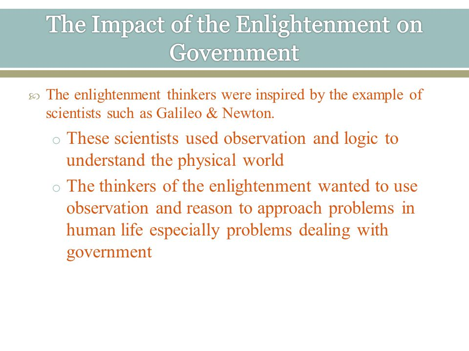  The enlightenment thinkers were inspired by the example of scientists such as Galileo & Newton.