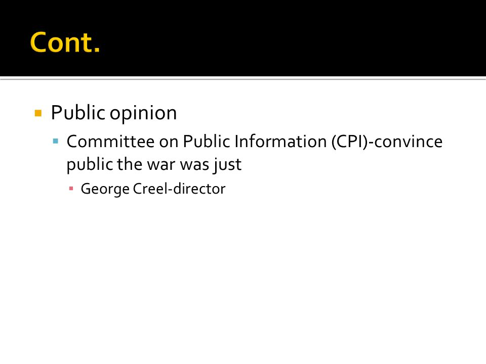  Public opinion  Committee on Public Information (CPI)-convince public the war was just ▪ George Creel-director