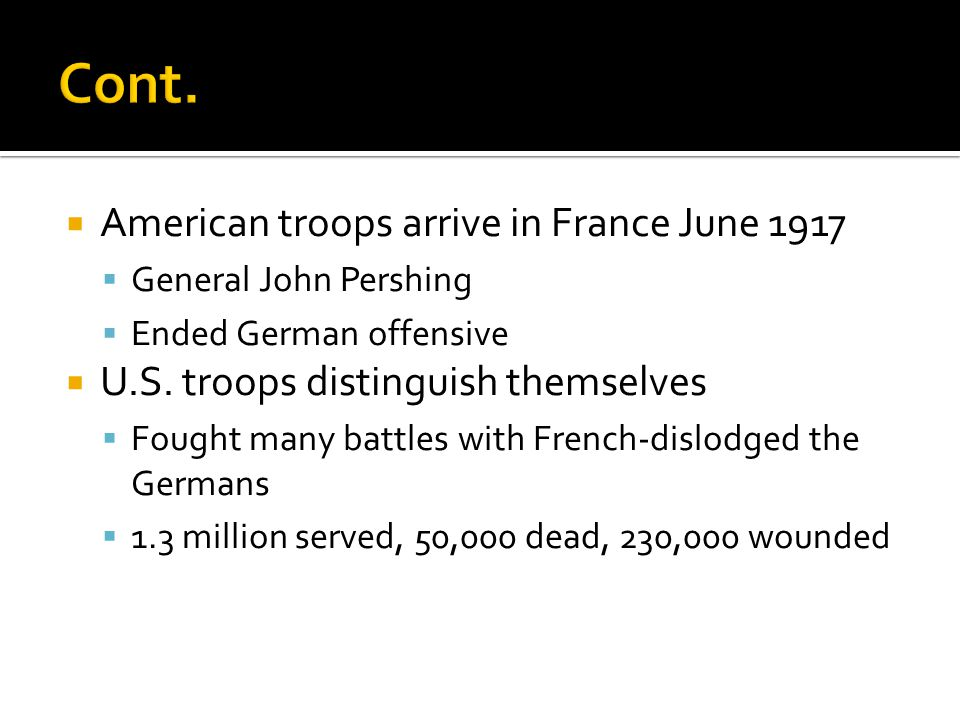  American troops arrive in France June 1917  General John Pershing  Ended German offensive  U.S. troops distinguish themselves  Fought many battl