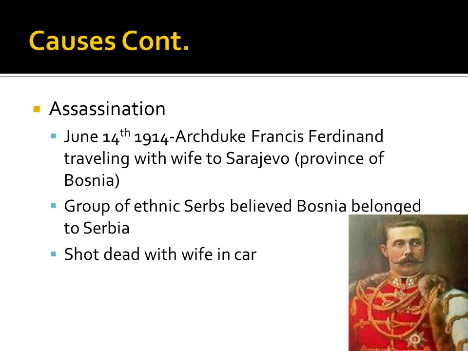  Alliances cause chain reaction  Germany assures Austria-Hungary of support  Austria-Hungary sends ultimatum to Serbia demanding investigation of assassination or war ▪ Serbia does not comply-Austria-Hungary declares war