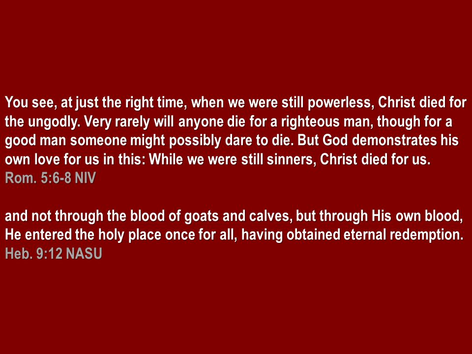 You see, at just the right time, when we were still powerless, Christ died for the ungodly.