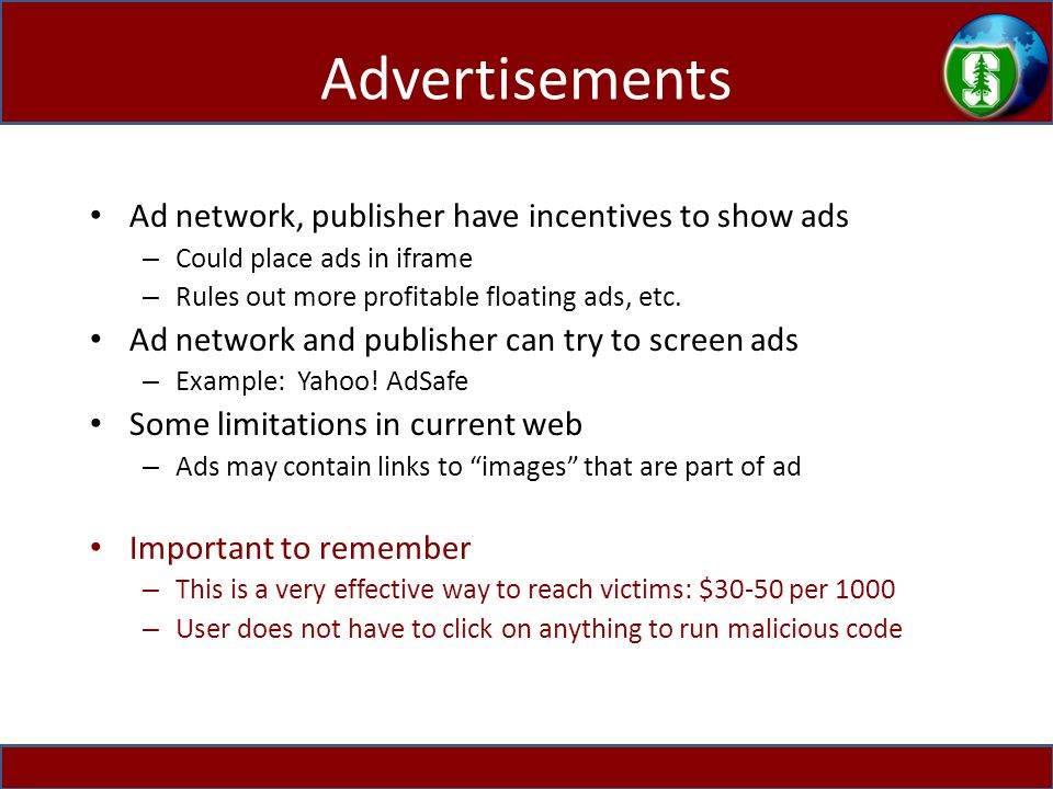 Ad network, publisher have incentives to show ads – Could place ads in iframe – Rules out more profitable floating ads, etc. Ad network and publisher