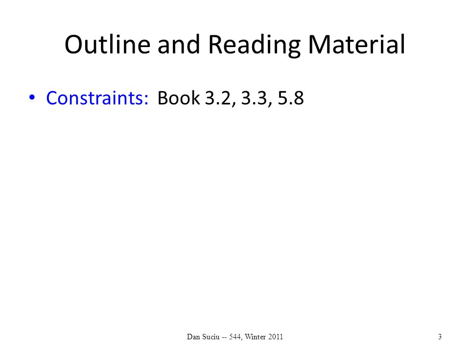 Outline and Reading Material Constraints: Book 3.2, 3.3, 5.8 Dan Suciu -- 544, Winter 20113
