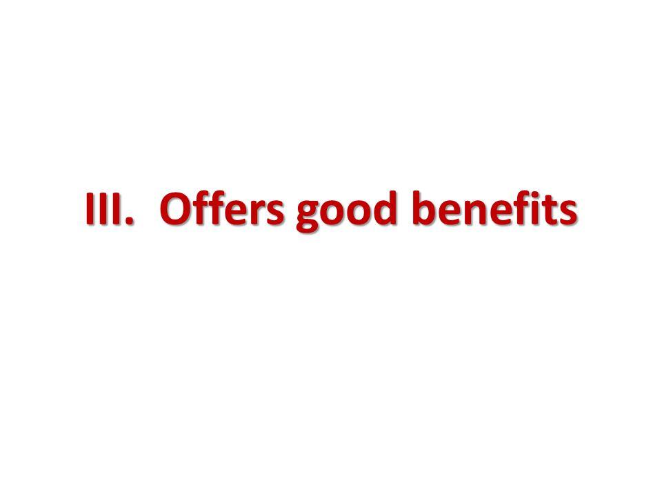 III. Offers good benefits