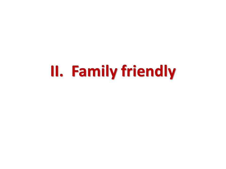 II. Family friendly