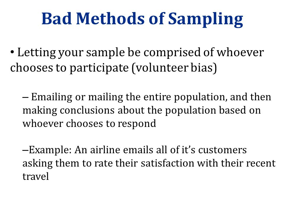 Bad Methods of Sampling Sampling units based on something obviously related to the variable(s) you are studying – Sampling only students in the librar