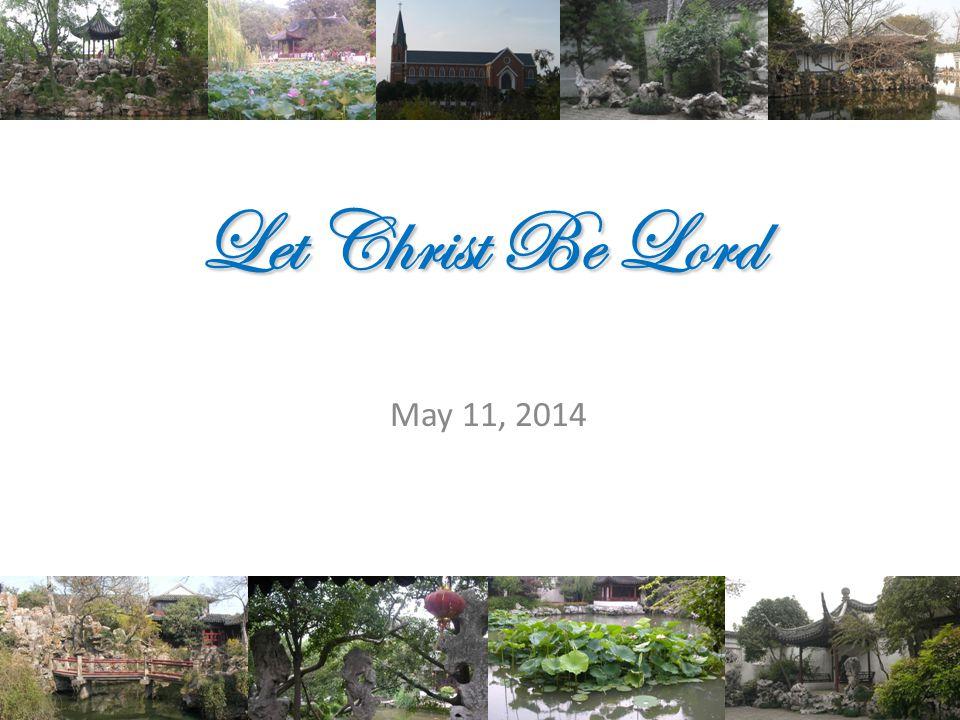Αγαπητοí αγαπ ϖ μεν αλληλονς Let Christ Be Lord May 11, 2014