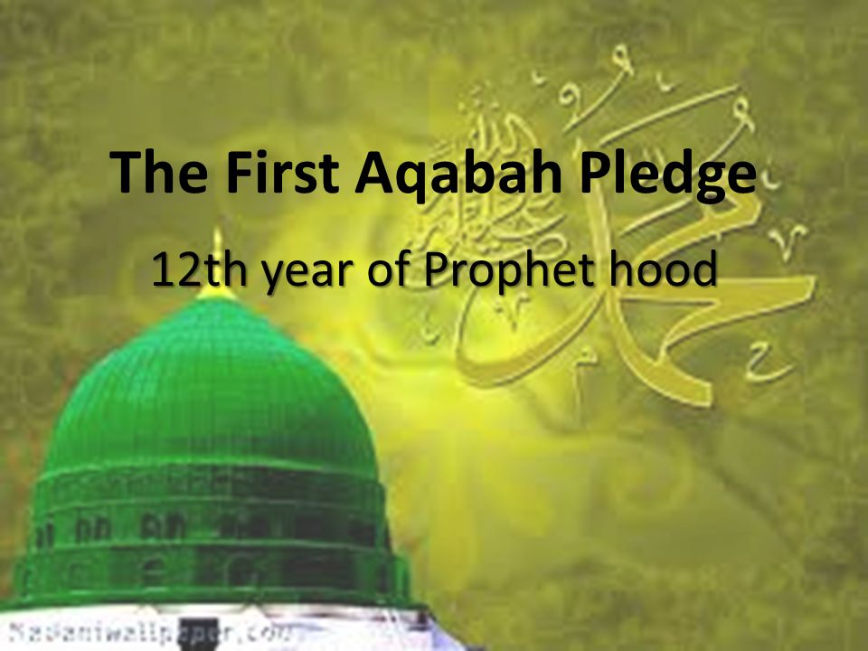 The First Aqabah Pledge 12th year of Prophet hood