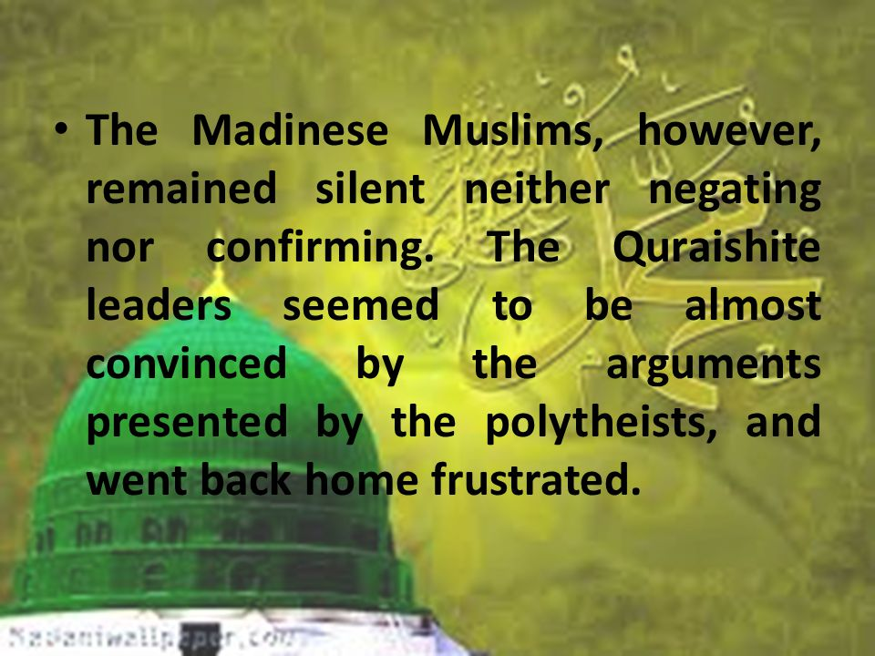 The Madinese Muslims, however, remained silent neither negating nor confirming.