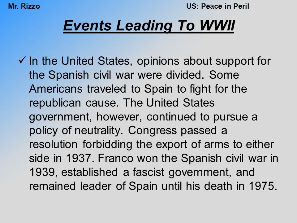 Mr. RizzoUS: Peace in Peril Events Leading To WWII In the United States, opinions about support for the Spanish civil war were divided. Some Americans