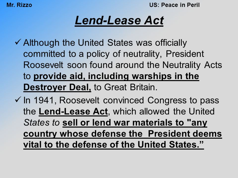 Lend-Lease Act Although the United States was officially committed to a policy of neutrality, President Roosevelt soon found around the Neutrality Act