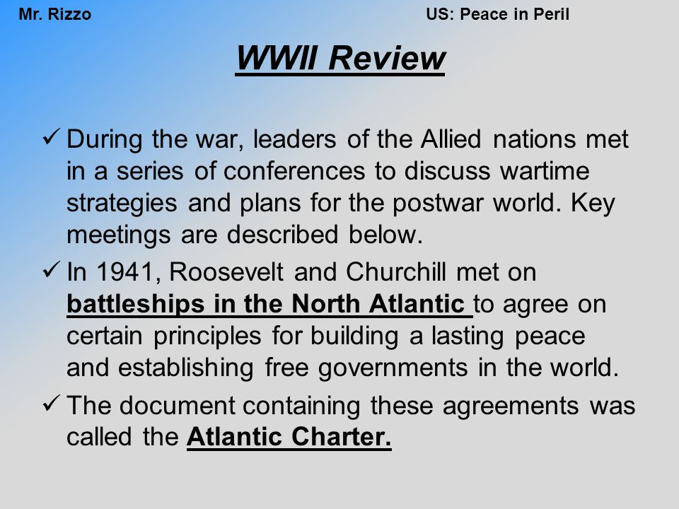 WWII Review During the war, leaders of the Allied nations met in a series of conferences to discuss wartime strategies and plans for the postwar world