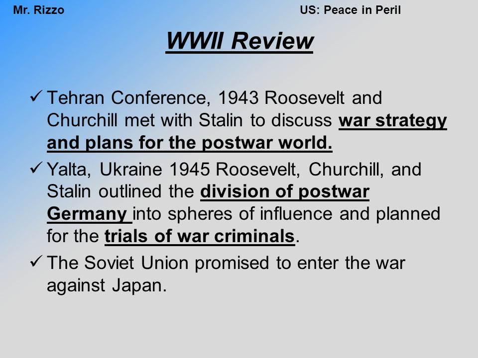 WWII Review Tehran Conference, 1943 Roosevelt and Churchill met with Stalin to discuss war strategy and plans for the postwar world. Yalta, Ukraine 19