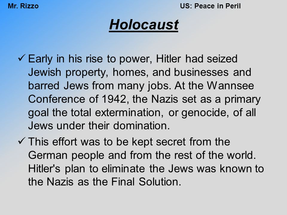 Mr. RizzoUS: Peace in Peril Holocaust Early in his rise to power, Hitler had seized Jewish property, homes, and businesses and barred Jews from many j