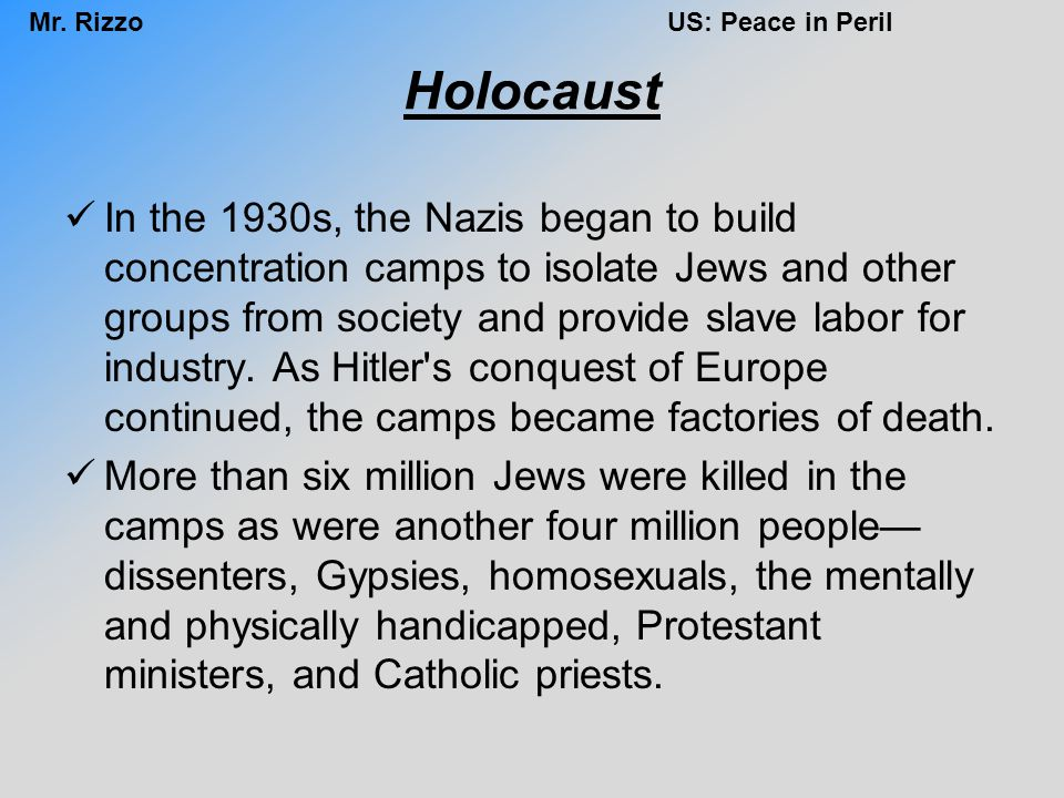 Mr. RizzoUS: Peace in Peril Holocaust In the 1930s, the Nazis began to build concentration camps to isolate Jews and other groups from society and pro