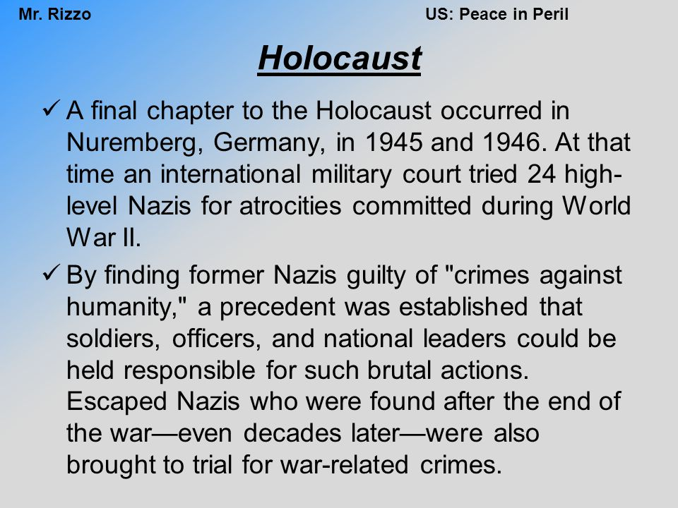 Mr. RizzoUS: Peace in Peril Holocaust A final chapter to the Holocaust occurred in Nuremberg, Germany, in 1945 and 1946. At that time an international