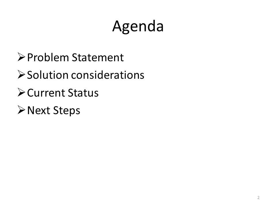 Agenda  Problem Statement  Solution considerations  Current Status  Next Steps 2
