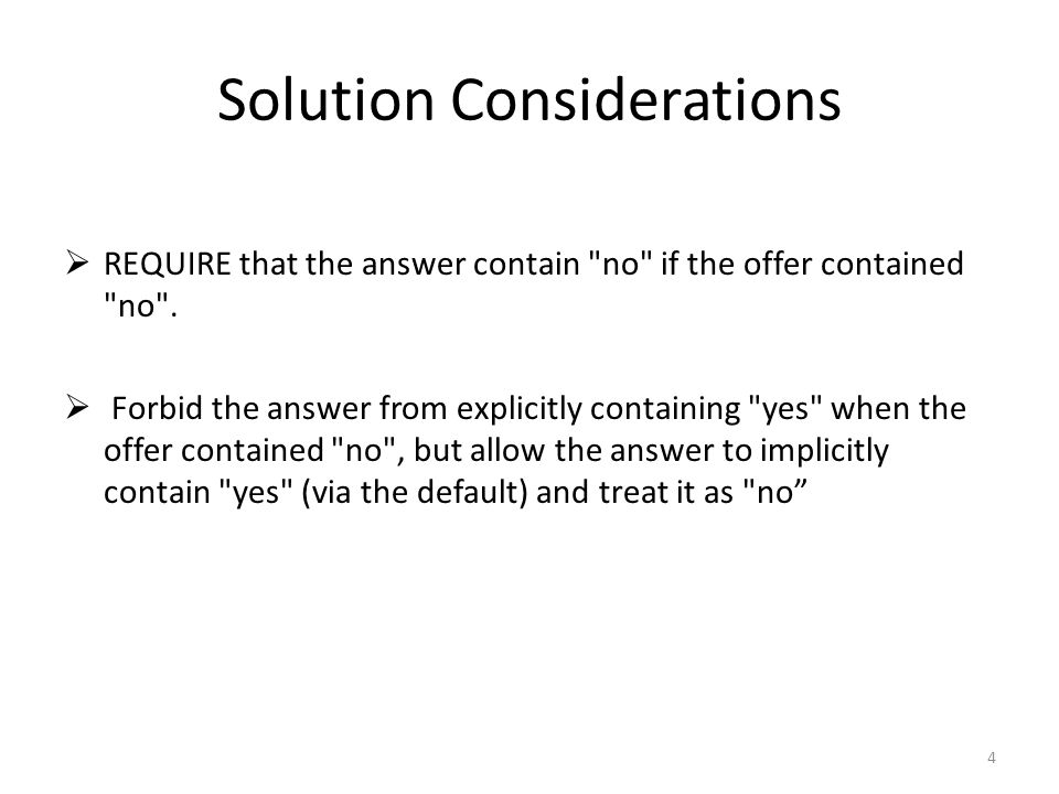 Solution Considerations  REQUIRE that the answer contain no if the offer contained no .
