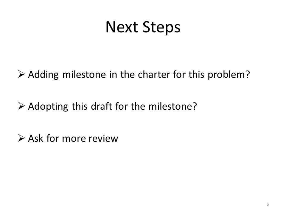 Next Steps  Adding milestone in the charter for this problem.