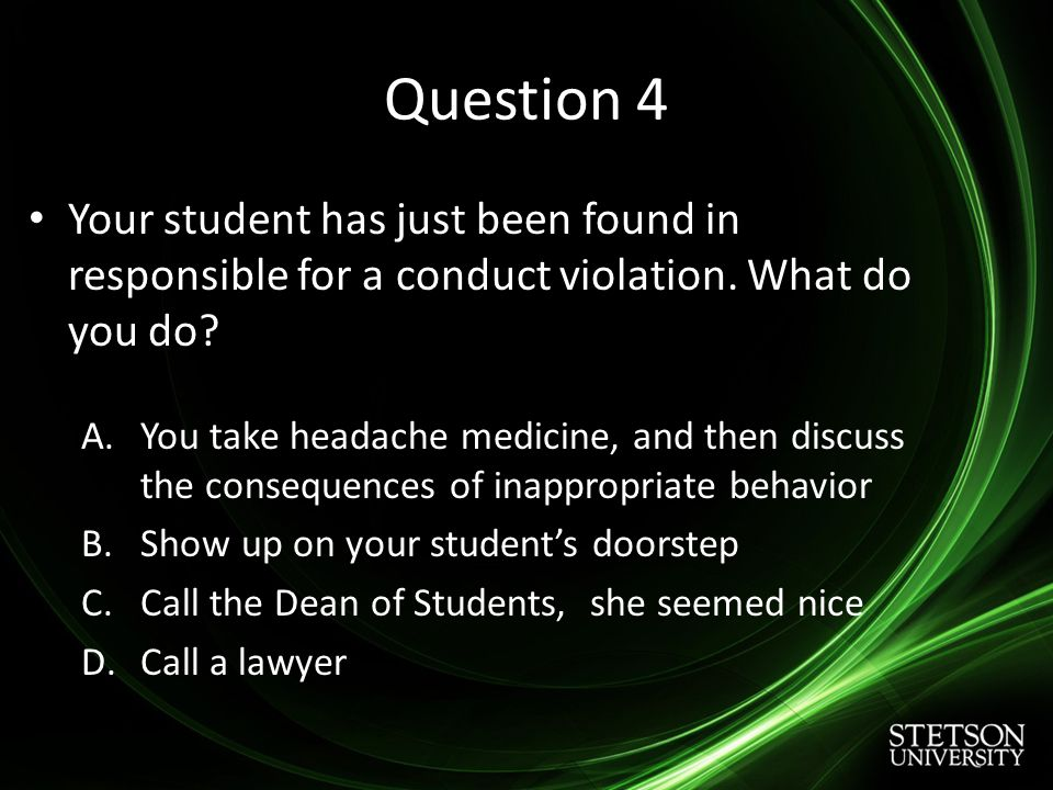 Question 4 Your student has just been found in responsible for a conduct violation.