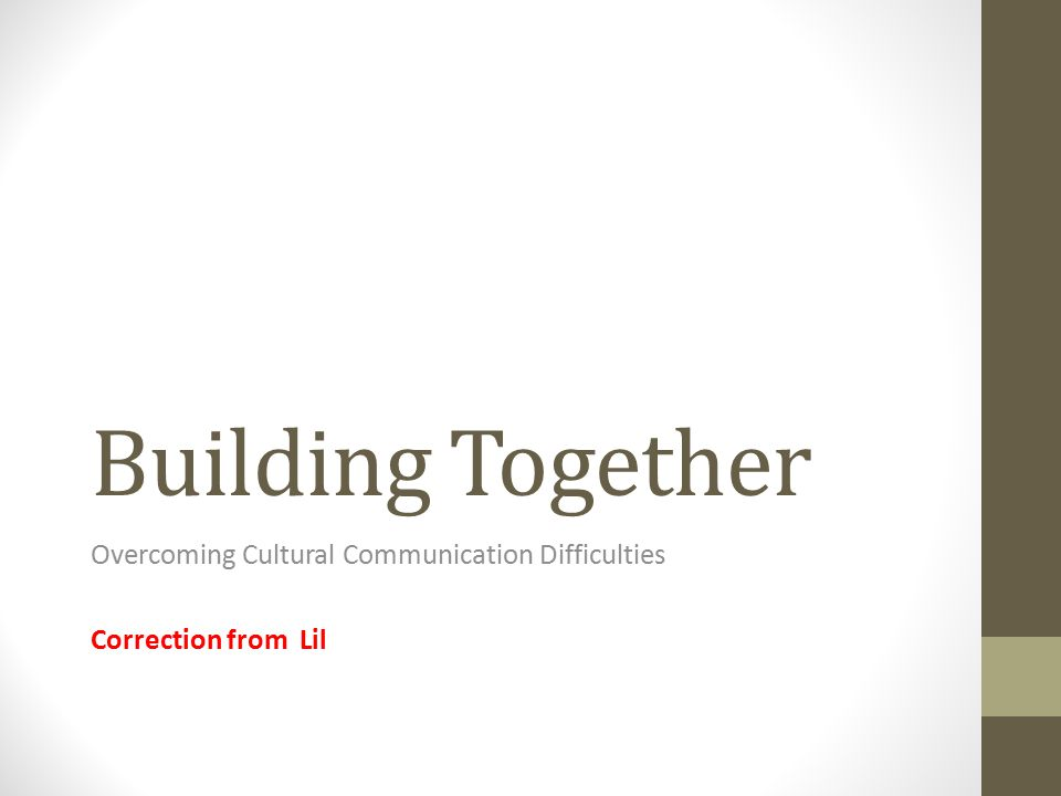 Building Together Overcoming Cultural Communication Difficulties Correction from Lil