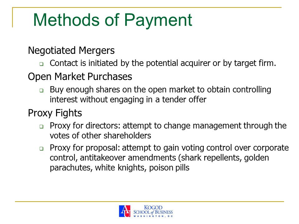 Methods of Payment Negotiated Mergers  Contact is initiated by the potential acquirer or by target firm. Open Market Purchases  Buy enough shares on