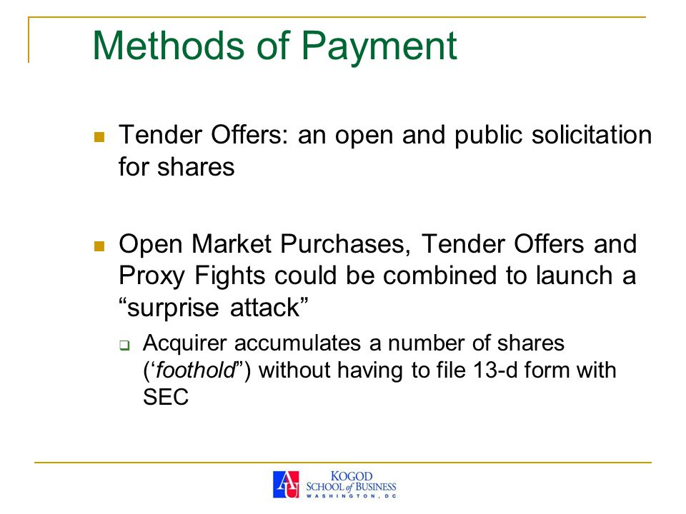 Methods of Payment Tender Offers: an open and public solicitation for shares Open Market Purchases, Tender Offers and Proxy Fights could be combined t