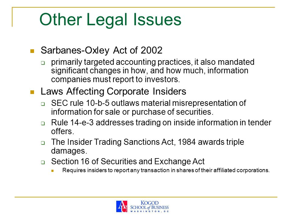 Other Legal Issues Sarbanes-Oxley Act of 2002  primarily targeted accounting practices, it also mandated significant changes in how, and how much, in