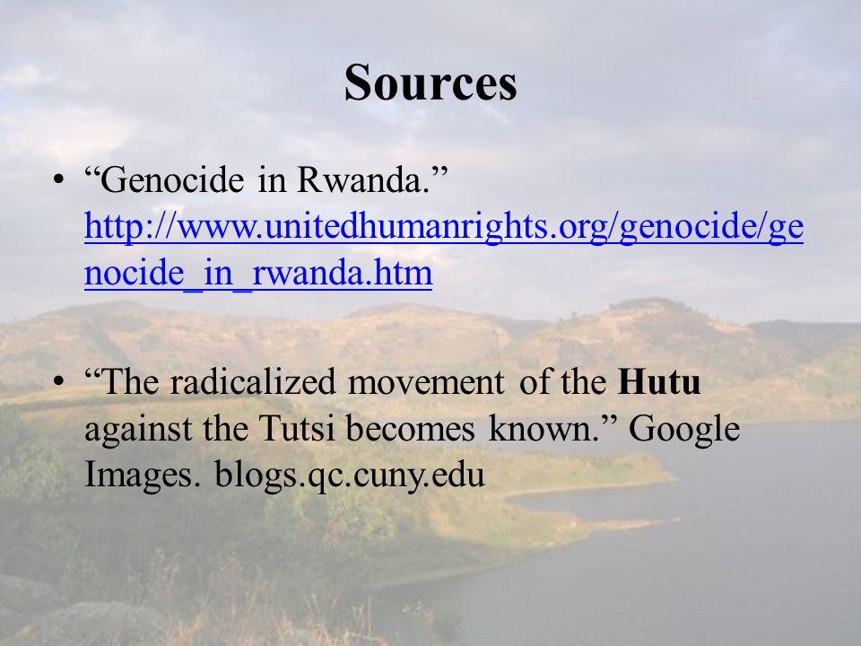 """Sources """"Genocide in Rwanda."""" http://www.unitedhumanrights.org/genocide/ge nocide_in_rwanda.htm http://www.unitedhumanrights.org/genocide/ge nocide_in"""
