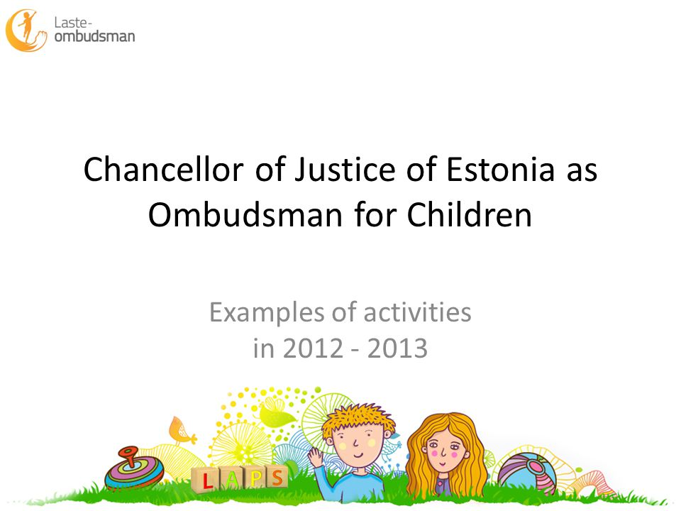 Chancellor of Justice of Estonia as Ombudsman for Children Examples of activities in 2012 - 2013