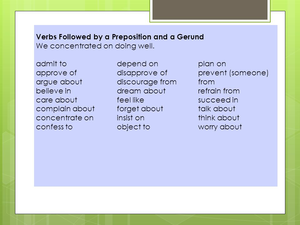 Verbs Followed by a Preposition and a Gerund We concentrated on doing well.