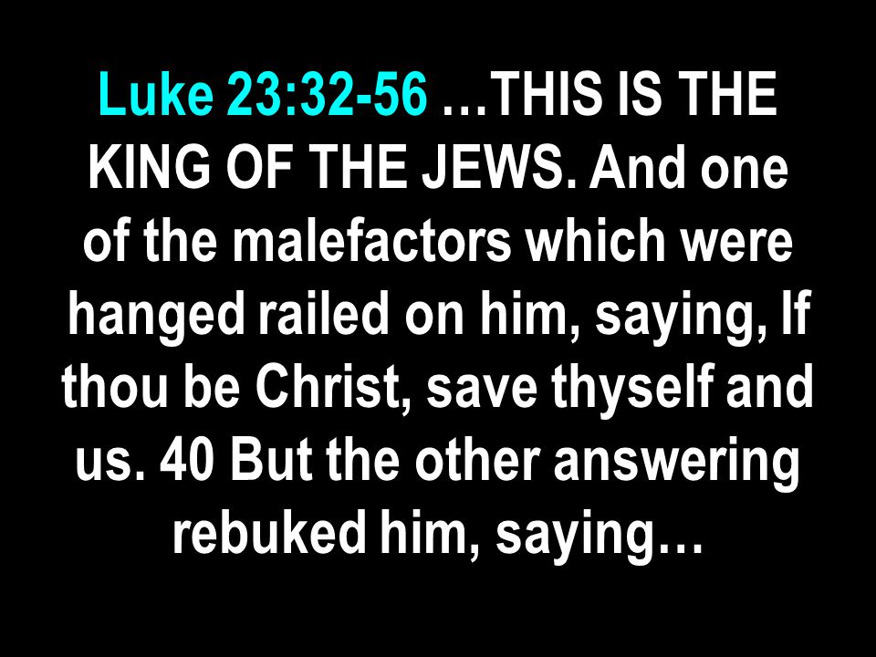 Luke 23:32-56 …THIS IS THE KING OF THE JEWS.