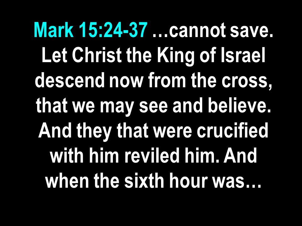 Mark 15:24-37 …cannot save.