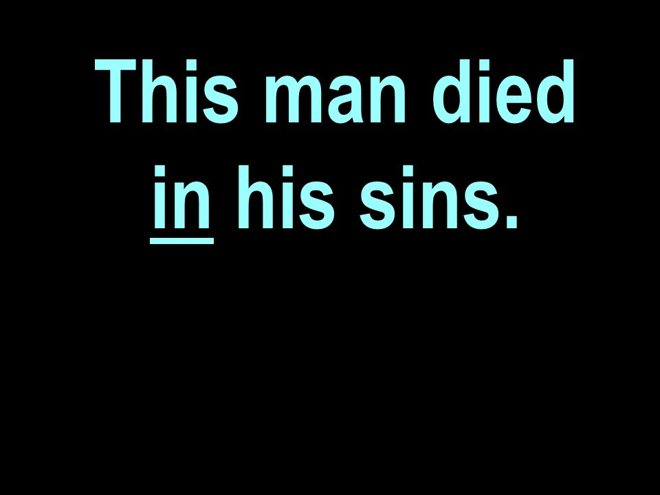 This man died in his sins.