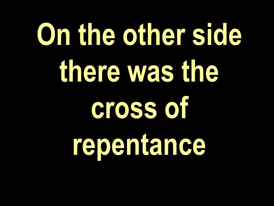 On the other side there was the cross of repentance