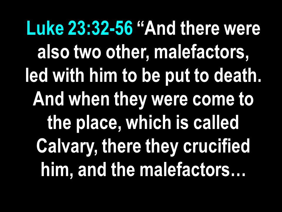 Luke 23:32-56 …one on the right hand, and the other on the left.