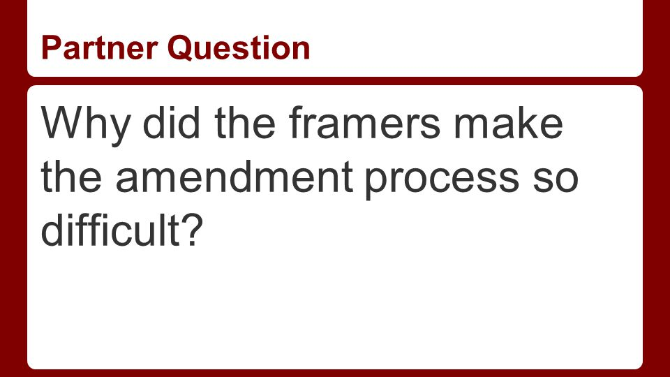 Partner Question Why did the framers make the amendment process so difficult?
