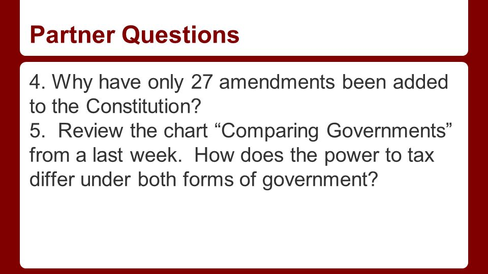Partner Questions 4.Why have only 27 amendments been added to the Constitution.